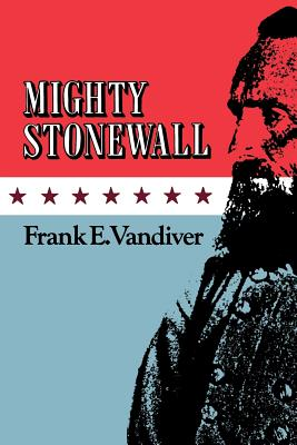 Mighty Stonewall - Vandiver, Frank E, Dr., PH.D.