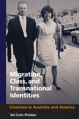 Migration, Class and Transnational Identities: Croations in Australia and America - Colic-Peisker, Val