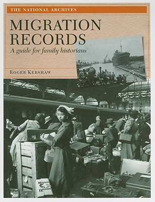 Migration Records: A Guide for Family Historians - Kershaw, Roger
