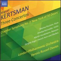 "Miguel Kertsman: Three Concertos; Chamber Symphony No. 2 ""New York of 50 Doors"" - Catherine Edwards (synthesizer); Gergely Sugár (shofar); Gergely Sugár (french horn); James Sherlock (organ);..."