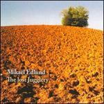 Mikael Edlund: The Lost Jugglery