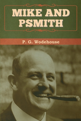 Mike and Psmith - Wodehouse, P G