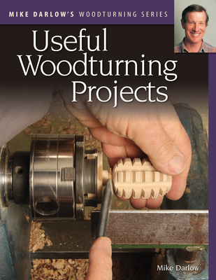 Mike Darlow's Woodturning Series: Useful Woodturning Projects - Darlow, Mike