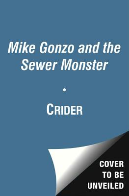 Mike Gonzo and the Sewer Monster - Crider