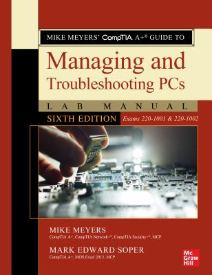 Mike Meyers' Comptia A+ Guide to Managing and Troubleshooting PCs Lab Manual, Sixth Edition (Exams 220-1001 & 220-1002) - Meyers, Mike, and Soper, Mark Edward