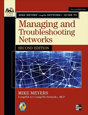 Mike Meyers' CompTIA Network+ Guide to Managing and Troubleshooting Networks - Meyers, Mike