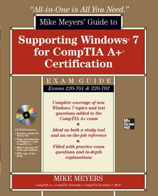 Mike Meyers' Guide to Supporting Windows 7 for CompTIA A+ Certification (Exams 701 & 702): (SET 2) - Meyers, Michael