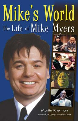 Mike's World: The Life of Mike Myers - Knelman, Martin