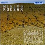 Miklós Kocsár: Concerto in memoriam ZH; Sequenze; Episodi; Elegia; Five Movements