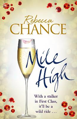 Mile High: A Twisting Rollercoaster Ride of Stalking and Passion at Thirty Thousand Feet - Chance, Rebecca