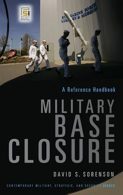 Military Base Closure: A Reference Handbook - Sorenson, David S