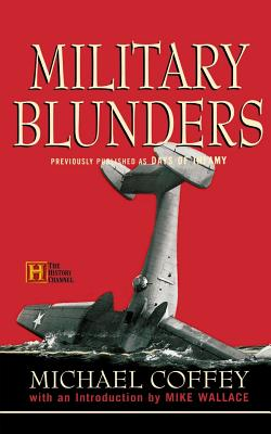 Military Blunders - Coffey, Michael, and Wallace, Mike (Introduction by)