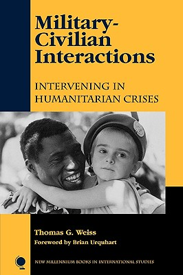 Military-Civilian Interactions: Intervening in Humanitarian Crises - Weiss, Thomas George, and Urquhart, Brian, Sir (Foreword by)