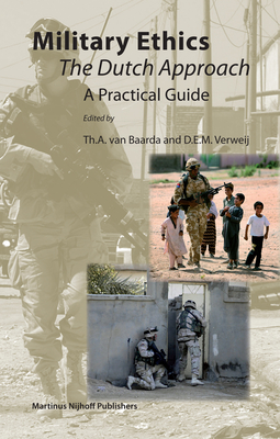 Military Ethics: The Dutch Approach - A Practical Guide - Baarda, Th a (Editor), and Verweij, D E M (Editor)
