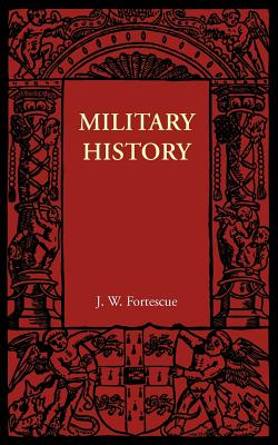 Military History - Fortescue, J. W.