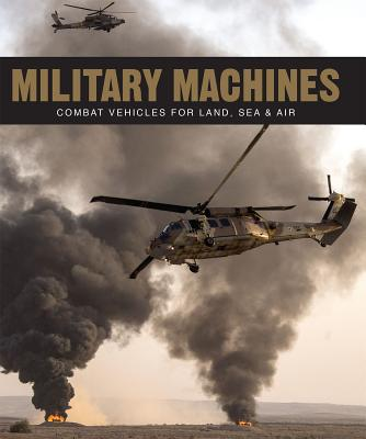 Military Machines: Combat Vehicles for Land, Sea & Air - Parragon Books Ltd
