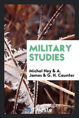 Military Studies - Ney, Michel, and James, A, and Caunter, G H
