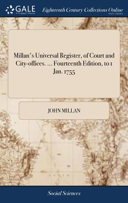 Millan's Universal Register, of Court and City-Offices. ... Fourteenth Edition, to 1 Jan. 1755 - Millan, John
