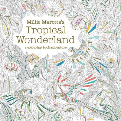 Millie Marotta's Tropical Wonderland: a colouring book adventure - Marotta, Millie