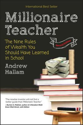Millionaire Teacher: The Nine Rules of Wealth You Should Have Learned in School - Hallam, Andrew