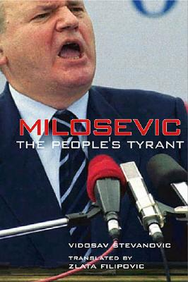 Milosevic: The People's Tyrant - Stevanovic, Vidosav, and Filipovic, Zlata (Preface by)