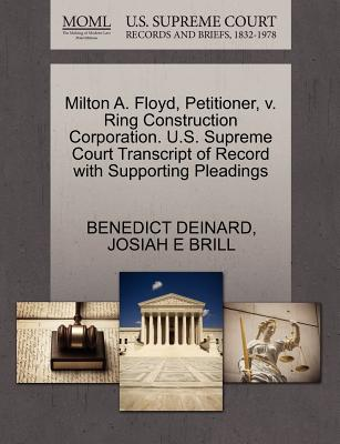 Milton A. Floyd, Petitioner, V. Ring Construction Corporation. U.S. Supreme Court Transcript of Record with Supporting Pleadings - Deinard, Benedict, and Brill, Josiah E