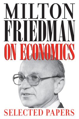 Milton Friedman on Economics: Selected Papers - Friedman, Milton