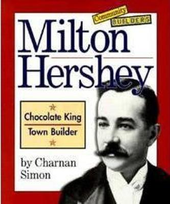 Milton Hershey: Chocolate King, Town Builder - Simon, Charnan