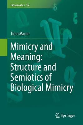 Mimicry and Meaning: Structure and Semiotics of Biological Mimicry - Maran, Timo