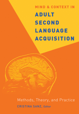 Mind and Context in Adult Second Language Acquisition: Methods, Theory, and Practice - Sanz, Cristina (Editor)
