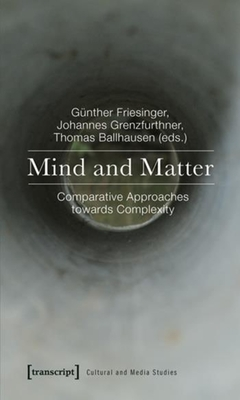 Mind and Matter: Comparative Approaches Towards Complexity - Friesinger, Günther (Editor), and Grenzfurthner, Johannes (Editor), and Ballhausen, Thomas (Editor)