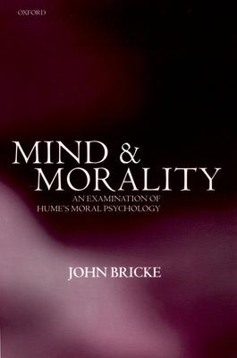 Mind and Morality: An Examination of Hume's Moral Psychology - Bricke, John