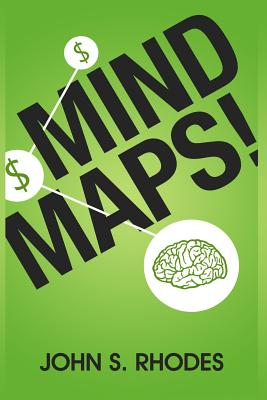 Mind Maps: How to Improve Memory, Writer Smarter, Plan Better, Think Faster, and Make More Money - Rhodes, John S