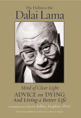 Mind of Clear Light: Advice on Living Well and Dying Consciously - Dalai Lama, His Holiness the, and Hopkins, Jeffrey, PH D (Editor)