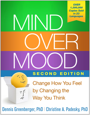 Mind Over Mood: Change How You Feel by Changing the Way You Think - Greenberger, Dennis, PhD, and Padesky, Christine A, PhD, and Beck, Aaron T, Dr., MD (Foreword by)
