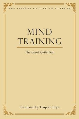 Mind Training: The Great Collection - Jinpa, Thupten, and Gyalchok, Shonu (Compiled by), and Gyaltsen, Konchok (Compiled by)