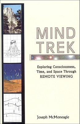 Mind Trek: Exploring Consciousness, Time, and Space Through Remote Viewing - McMoneagle, Joe