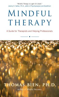 Mindful Therapy: A Guide for Therapists and Helping Professionals - Bien, Thomas