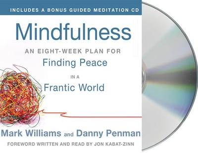 Mindfulness: An Eight-Week Plan for Finding Peace in a Frantic World - Williams, Mark (Read by), and Penman, Danny, and Kabat-Zinn, Jon, PH.D. (Foreword by)