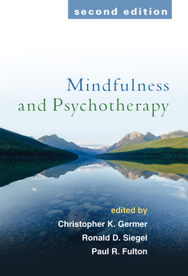 Mindfulness and Psychotherapy - Germer, Christopher, PhD (Editor), and Siegel, Ronald D, Dr., PsyD (Editor), and Fulton, Paul R, Ed.D. (Editor)