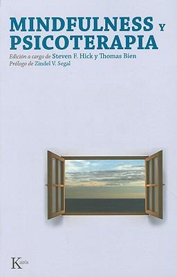 Mindfulness y Psicoterapia - Hick, Steven F (Editor), and Bien, Thomas (Editor), and Raga, David Gonzalez (Translated by)