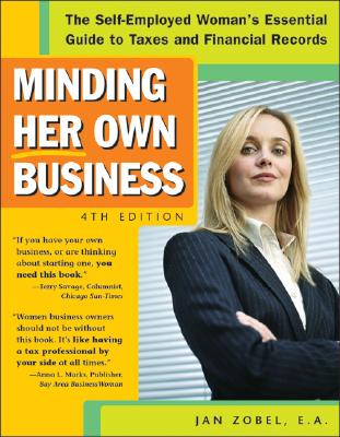 Minding Her Own Business: The Self-Employed Woman's Essential Guide to Taxes and Financial Records - Zobel, Jan