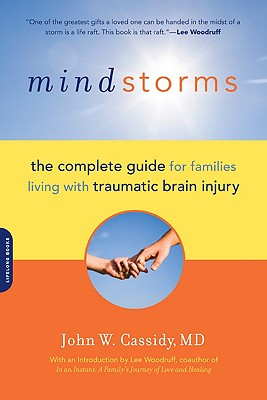 Mindstorms: The Complete Guide for Families Living with Traumatic Brain Injury - Cassidy, John W, and Dougherty, Karla, and Woodruff, Lee (Foreword by)