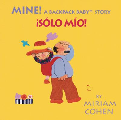 Mine!: A Backpack Baby Story - Cohen, Miriam