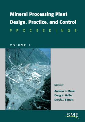 Mineral Processing Plant Design, Practice, and Control - Mular, Andrew L, and Barratt, Derek J, and Halbe, Doug N