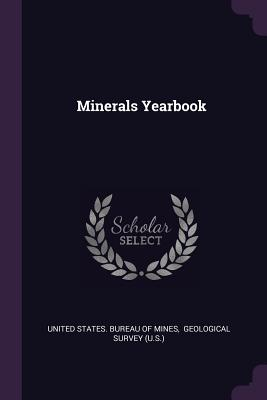 Minerals Yearbook - United States Bureau of Mines (Creator), and Geological Survey (U S ) (Creator)
