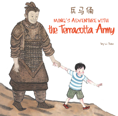 Ming's Adventure with the Terracotta Army: A Terracotta Army General 'souvenir' Comes Alive and Swoops Ming Away! - Jian, Li, and Wert, Yijin (Translated by)