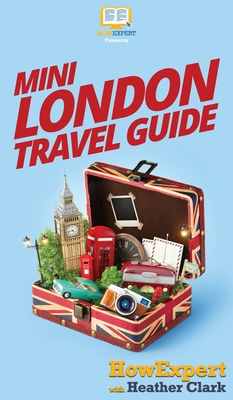 Mini London Travel Guide - Howexpert, and Clark, Heather