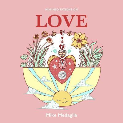 Mini Meditations On Love - Medaglia, Mike