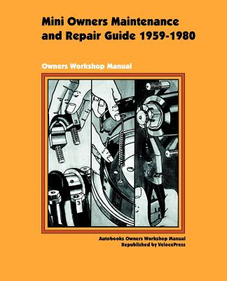 Mini Owners Maintenance and Repair Guide 1959-1980 - Autobooks Team of Writers and Illustrators, and Autobooks, and Autobooks Team of Writers and Illustrato